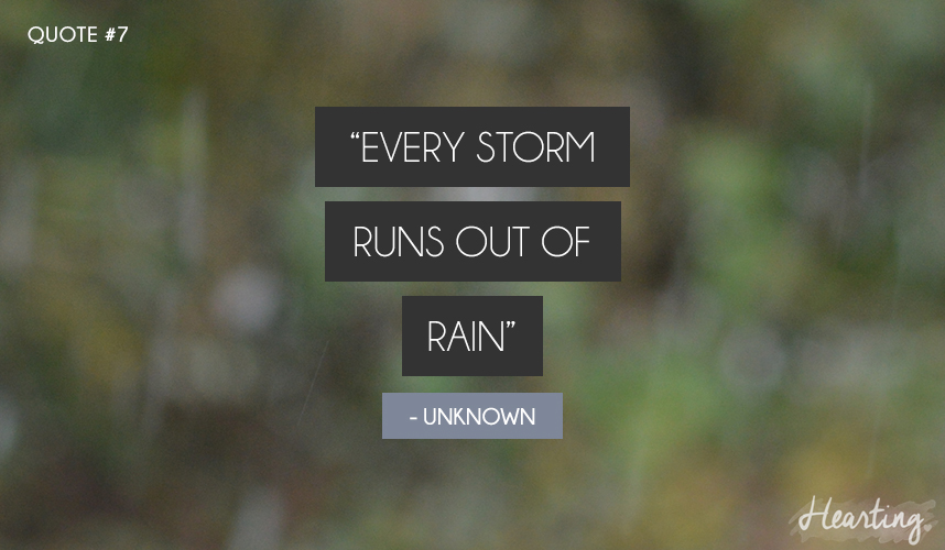 """Quoting #7   """"EVERY STORM RUNS OUT OF RAIN"""""""
