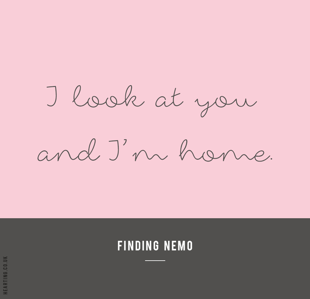 Disney Quote | I look at you and I'm home - Finding Nemo