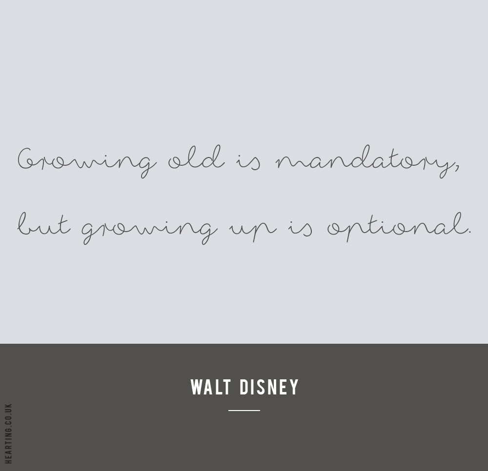 Disney Quote | Growing old is mandatory, but growing up is optional - Walt Disney