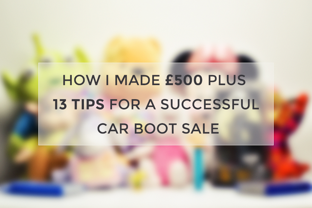 How I made over £500 in just two car boot sales and 13 tips for a successful car boot sale